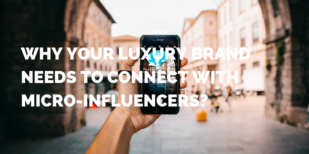 Why Your Luxury Brand Needs to Connect with Micro-Influencers