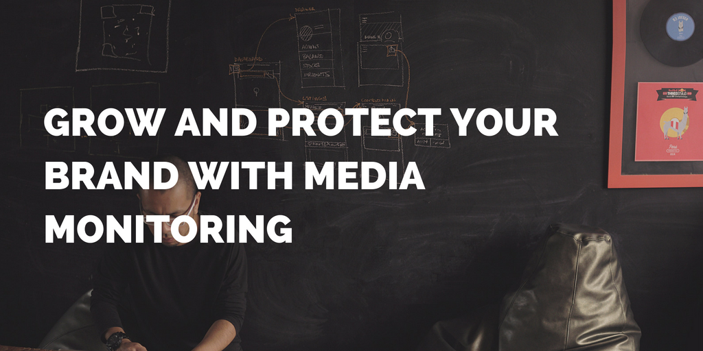 Grow and Protect Your Brand with Media Monitoring