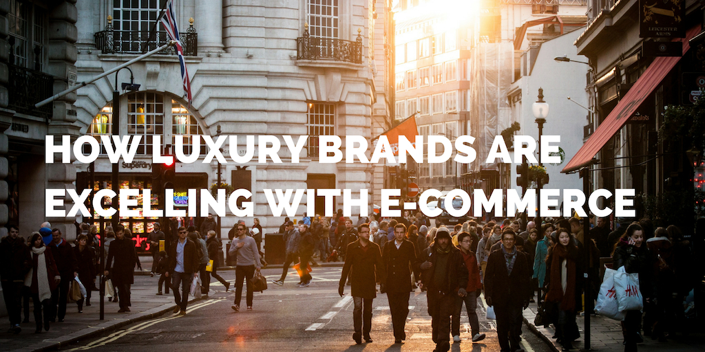 How Luxury Brands are Excelling with E-Commerce