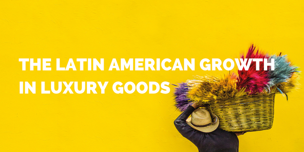 The Latin American Growth in Luxury Goods